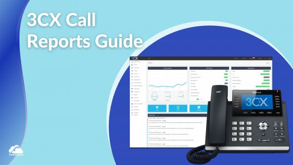 Generating 3CX Call Reports - TeleCloud