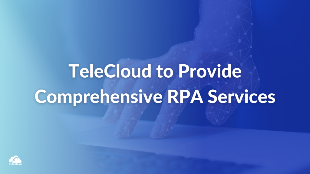 TeleCloud to Provide Comprehensive RPA Services to Customers