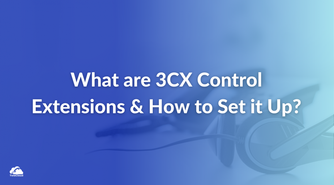 What are 3CX Control Extensions and How to Set it Up